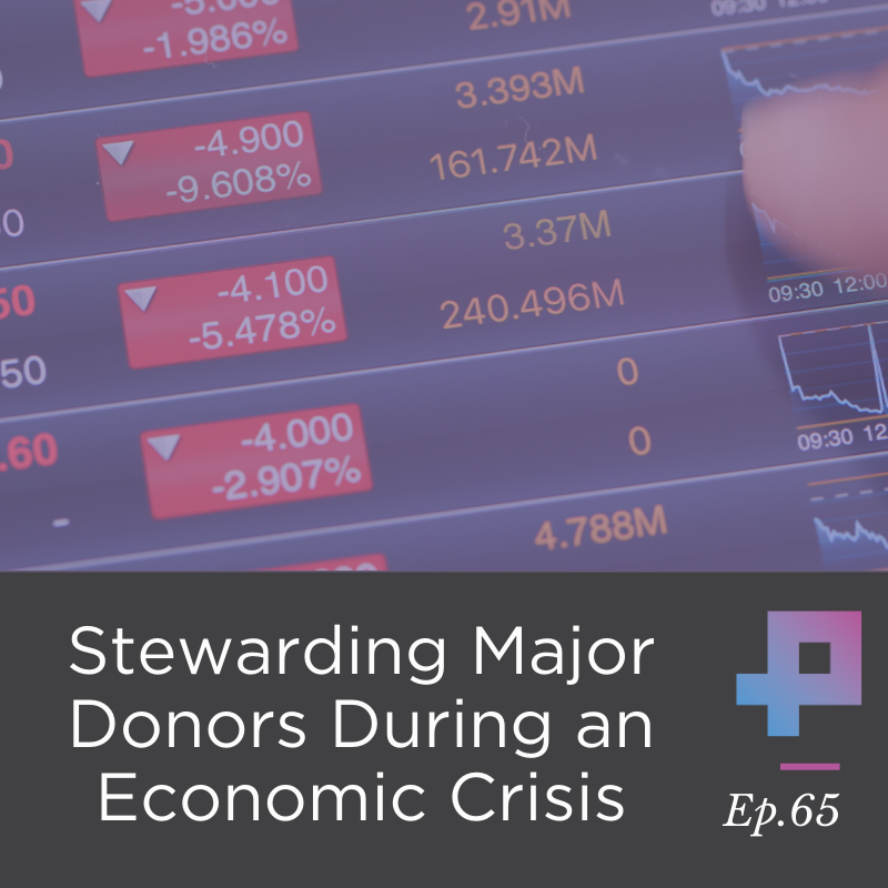 #4 Stewarding Major Donors During an Economic Crisis