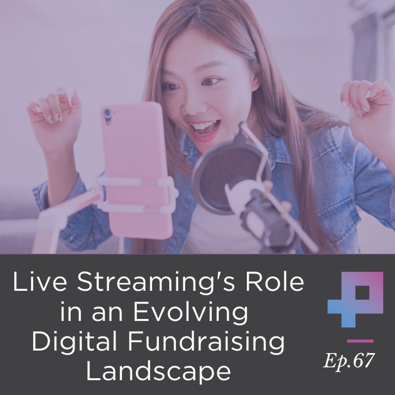 #6 Live Streaming's Role in an Evolving Digital Fundraising Landscape