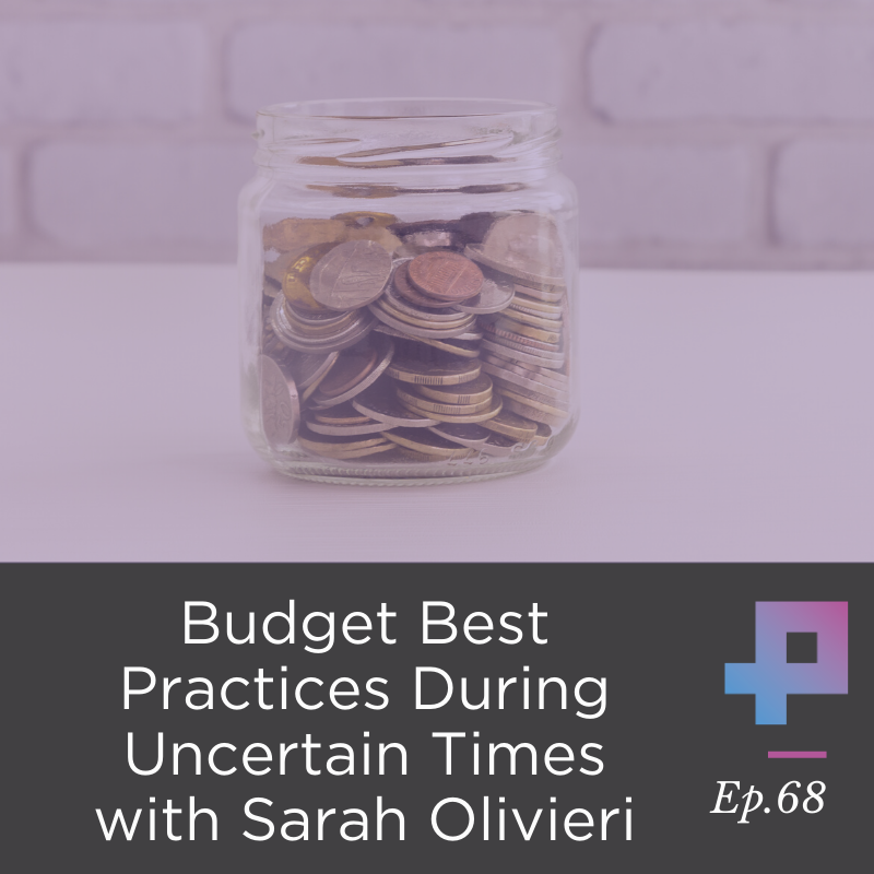 #7 Budget Best Practices During Uncertain Times with Sarah Olivieri
